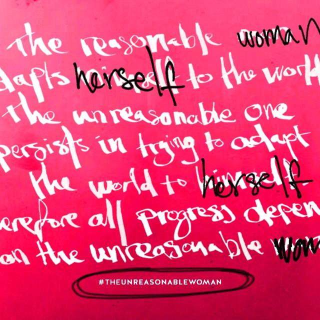 #THEUNREASONABLEWOMAN